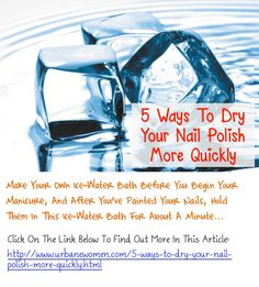 5 Ways To Dry Your Nail Polish More Quickly: Make Your Own Ice-Water Bath Before You Begin Your Manicure, And After You've Painted Your Nails, Hold Them In This Ice-Water Bath For About A Minute...