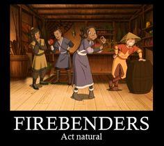 FIREBENDERS! ACT NATURAL!