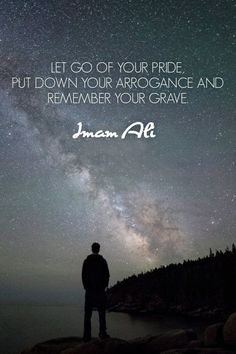 """""""Let Go Of Your Pride, Put Down Your Arrogance And Remember Your Grave."""" - Imam Ali [a.s] Islamic Love Quotes, Muslim Quotes, Islamic Inspirational Quotes, Religious Quotes, Hazrat Ali Sayings, Imam Ali Quotes, Wisdom Quotes, Words Quotes, Life Quotes"""