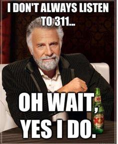 311...bahahahahahahaha so true. Josh would say yes.