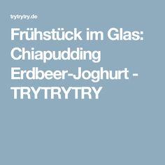 Frühstück im Glas: Chiapudding Erdbeer-Joghurt - TRYTRYTRY