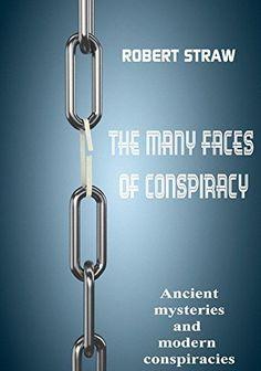 THE MANY FACES OF CONSPIRACY: Ancient mysteries and modern conspiracies by Roberto La Paglia, http://www.amazon.com/dp/B00PKFVVWG/ref=cm_sw_r_pi_dp_7SgAub0985CDJ