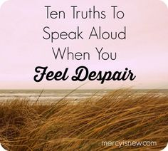 How To Find Hope In Despair - 10 Truths the Lord has given me to preach to myself when despair comes my way. Something to read later Bible Verses For Depression, Fighting Depression, Depression Support, Walk By Faith, Christian Quotes, Good To Know, Wise Words, Encouragement, How Are You Feeling