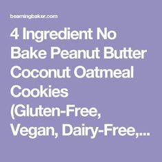4 Ingredient No Bake Peanut Butter Coconut Oatmeal Cookies (Gluten-Free, Vegan, Dairy-Free, One Bowl) - Beaming Baker