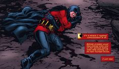 It's a miracle I regained consciousness at all..... Batman probably would have entered some kind of Zen spiritual healing state while plotting out his next fourteen moves..... I just bled. - Tim Drake (Red Robin)