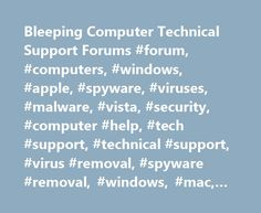 Bleeping Computer Technical Support Forums #forum, #computers, #windows, #apple, #spyware, #viruses, #malware, #vista, #security, #computer #help, #tech #support, #technical #support, #virus #removal, #spyware #removal, #windows, #mac, #ipad mauritius.remmont...  # Register a free account to unlock additional features at BleepingComputer.com Welcome to BleepingComputer. a free community where people like yourself come together to discuss and learn how to use their computers. Using the site is easy and fun. As a guest, you can browse and view the various discussions in the forums, but can not create a new topic or reply to an existing one unless you are logged in. Other benefits of registering an account are subscribing to topics and forums, creating a blog, and having no ads shown anywhere on the site. Click here to Register a ...