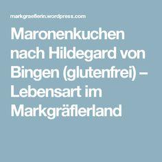 Maronenkuchen nach Hildegard von Bingen (glutenfrei) – Lebensart im Markgräflerland
