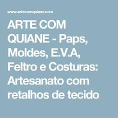 ARTE COM QUIANE -  Paps, Moldes, E.V.A, Feltro e Costuras: Artesanato com retalhos de tecido