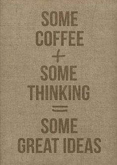Coffee + Some Thinking = Some Great Ideas