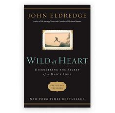 Wild at Heart: Discovering the Secret of a Man's Soul, by John Eldredge, Paperback Boring To Death, Christian Men, Strong Marriage, Damsel In Distress, Before Us, Wild Hearts, Ebook Pdf, Reading Online, A Good Man