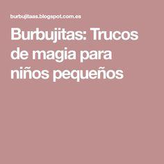 Burbujitas: Trucos de magia para niños pequeños Kids Magic Tricks, Bubble, Activities For Kids, Cool Stuff, Parents, Tips, Manualidades, Camping