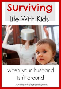 Surviving Life With Kids When  Your  Husband Isn't Around   Tips from Real Moms in the Trenches!