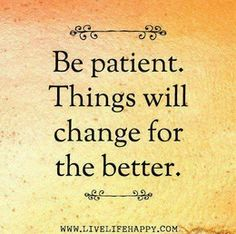 Be patient. Things will change for the better. #wisdom #affirmations #inspiration