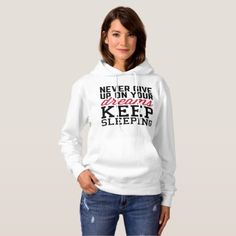 Never Give Up Dreams Funny Quote Hoodie - fun gifts funny diy customize personal