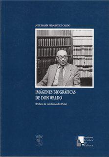 Imágenes biográficas de Don Waldo / José María Fernández Cardo