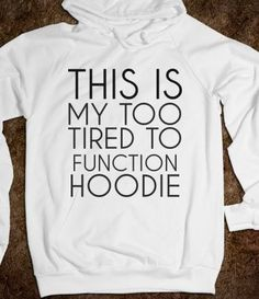 This hoodie puts it perfectly in saying that you always need a hoodie for those days when you're just too tired (or went too hard last night). They're also great for hanging out around a bonfire with friends on those cooler summer nights.