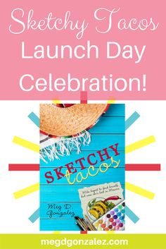 Sketchy Tacos Launch Day Celebration! | Meg D. Gonzalez | I can't believe launch day for Sketchy Tacos is finally here! I'm beyond excited!!! It's been a incredible journey, and I have so many people to thank.