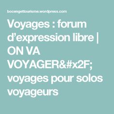 Voyages : forum d'expression libre   ON VA VOYAGER/  voyages pour solos voyageurs