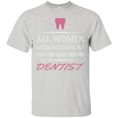 Get here: ALL WOMEN ARE CRE... Check it out here! http://toxym.com/products/all-women-are-created-equal-dentist-mens-premium?utm_campaign=social_autopilot&utm_source=pin&utm_medium=pin
