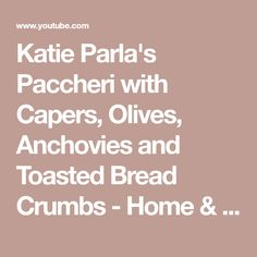 Katie Parla's Paccheri with Capers, Olives, Anchovies and Toasted Bread Crumbs - Home & Family - YouTube Anchovy Recipes, Bread Crumbs, Olives, Family Meals, Home And Family, Dishes, Youtube, Tablewares, Youtubers