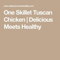 One Skillet Tuscan Chicken   Delicious Meets Healthy