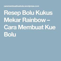 Resep Bolu Kukus Mekar Rainbow – Cara Membuat Kue Bolu