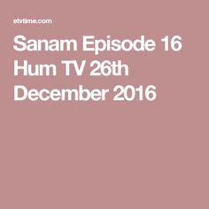 Sanam Episode 16 Hum TV 26th December 2016