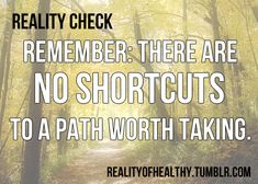There are no short cuts to a path worth taking