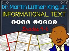 Dr. Martin Luther King, Jr. was and remains a significant part of our American history. Share essential information and review reading informational text with your 4-6th grade students using these informational text task cards. Contents include: -clear directions for easy implementation -20-task cards for student-use -student answer document -answer key
