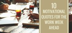 10 Motivational Quotes for the Work Week Ahead (inspiration for real life) | fromcatstocooking.com