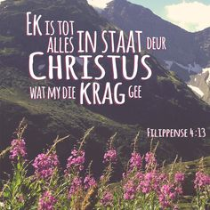 Ek is tot alles in staat deur Christus wat my die krag gee. Bible Verse Memorization, Prayer Verses, Faith Prayer, Prayer Book, Biblical Quotes, Bible Verses Quotes, Bible Scriptures, I Love You God, Afrikaanse Quotes