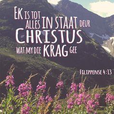 Ek is tot alles in staat deur Christus wat my die krag gee. Filippense 4:13