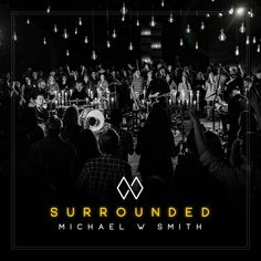 » Michael W. Smith Announces SECOND New Album Coming In FEBRUARY, SURROUNDED with NEW MUSIC VIDEO
