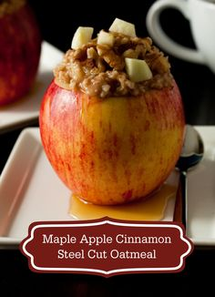 ... Steel Cut Oatmeal in a hollowed-out apple and drizzled with maple