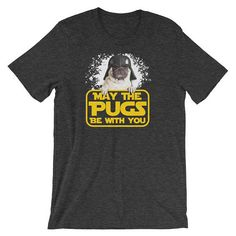 """Funny Pug Shirt """"May the Pugs Be With You!"""" Funny Movie Parody Shirt   Sci-Fi Shirt   Pug Dog Lover Shirt   Bella + Canvas Jersey T-Shirt"""