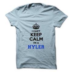Cool I cant keep calm Im a HYLER T-Shirts
