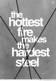 """Inspirational quote, """"The hottest fire makes the hardest steel."""""""