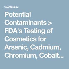 Potential Contaminants > FDA's Testing of Cosmetics for Arsenic, Cadmium, Chromium, Cobalt, Lead, Mercury, and Nickel Content Toxic Metals, In Cosmetics, Work Inspiration, Cobalt, Mercury, Healing, Content, Lead Free