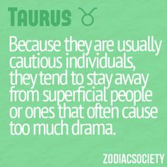 Not saying this is me, because I'm a Taurus. But I am very similar to this horoscope