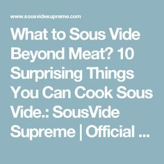 What to Sous Vide Beyond Meat? 10 Surprising Things You Can Cook Sous Vide.: SousVide Supreme | Official Site