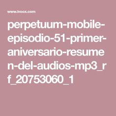 perpetuum-mobile-episodio-51-primer-aniversario-resumen-del-audios-mp3_rf_20753060_1 Canal E, Meditation Music, Stress Busters, Sleep Tight, Feel Better, First Anniversary, Stop Thinking, Perpetual Motion