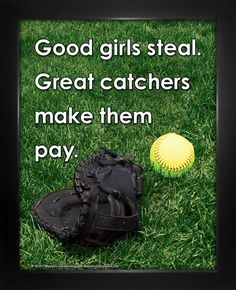 """Good girls steal. Great catchers make them pay."" Purchase Softball Great Catcher Saying 8x10 Poster Print to motivate young players! Find the Best Gift for Softball Catchers and Players."