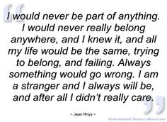 I would never be part of anything - Jean Rhys - Quotes and sayings