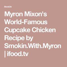 Myron Mixon's World-Famous Cupcake Chicken Recipe by Smokin.With.Myron   ifood.tv