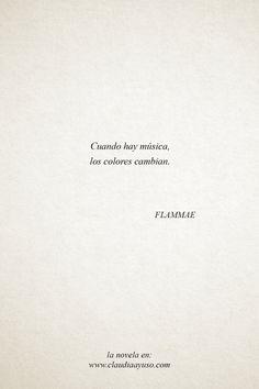 «Cuando hay música, los colores cambian.» Flammae. Twin Flames Quote.