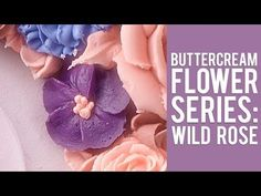 Buttercream Flower Series: How to Make a Wild Rose - YouTube