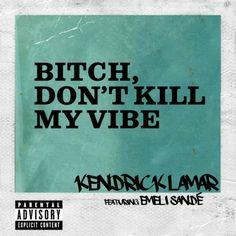 "(NEW MUSIC) KENDRICK LAMAR FT. EMELI SANDÉ ""BITCH DON'T KILL MY VIBE (INTERNATIONAL REMIX)"""