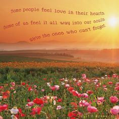 Some people feel love in their hearts. Some of us feel it all way into our souls. We're the ones who can't forget. - Judith McNaught