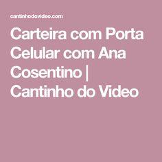 Carteira com Porta Celular com Ana Cosentino   Cantinho do Video