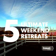 5 Ultimate Weekend Retreats